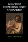 Quantum Computing since Democritus - ISBN 9780521199568