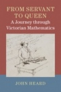 From Servant to Queen: A Journey through Victorian Mathematics - ISBN 9781107124134