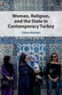 Women, Religion, and the State in Contemporary Turkey - ISBN 9781108836524