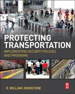 Protecting Transportation: Implementing Security Policies and Programs - ISBN 9780124081017