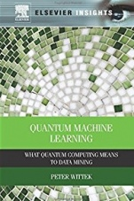 Quantum Machine Learning: What Quantum Computing Means to Data Mining - ISBN 9780128100400