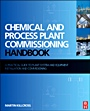 Chemical and Process Plant Commissioning Handbook; A Practical Guide to Plant System and Equipment Installation and Commissioning - ISBN 9780080971742