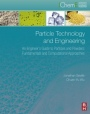 Particle Technology and Engineering: An Engineers Guide to Particles, Powders and Multiphase System - ISBN 9780080983370