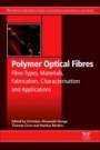 Polymer Optical Fibres: Fibre Types, Materials, Fabrication, Characterisation and Applications - ISBN 9780081000397