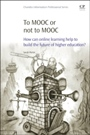 To MOOC or Not to MOOC: How Can Online Learning Help to Build the Future of Higher Education? - ISBN 9780081000489