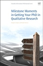 Milestone Moments in Getting your PhD in Qualitative Research - ISBN 9780081002315