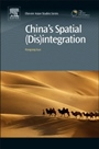 Chinas Spatial (Dis)integration: Political Economy of the Interethnic Unrest in Xinjiang - ISBN 9780081003879