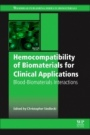 Hemocompatibility of Biomaterials for Clinical Applications: Blood-Biomaterials Interactions - ISBN 9780081004975