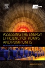 Assessing the Energy Efficiency of Pumps and Pump Units - ISBN 9780081005972