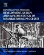 Biopharmaceutical Processing: Development, Design, and Implementation of Manufacturing Processes - ISBN 9780081006238