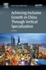 Achieving Inclusive Growth in China Through Vertical Specialization - ISBN 9780081006276