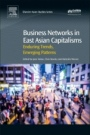 Business Networks in East Asian Capitalisms: Enduring Trends, Emerging Patterns - ISBN 9780081006399