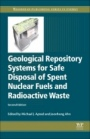 Geological Repository Systems for Safe Disposal of Spent Nuclear Fuels and Radioactive Waste - ISBN 9780081006429