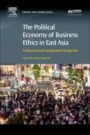 The Political Economy of Business Ethics in East Asia: A Historical and Comparative Perspective - ISBN 9780081006900