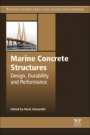 Marine Concrete Structures: Design, Durability and Performance - ISBN 9780081009055