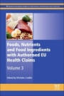 Foods, Nutrients and Food Ingredients with Authorised EU Health Claims: Volume 3 - ISBN 9780081009222