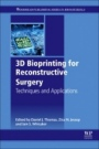 3D Bioprinting for Reconstructive Surgery: Techniques and Applications - ISBN 9780081011034