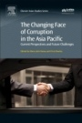 The Changing Face of Corruption in the Asia Pacific: Current Perspectives and Future Challenges - ISBN 9780081011096