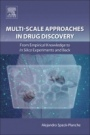 Multi-Scale Approaches in Drug Discovery: From Empirical Knowledge to In silico Experiments and Back - ISBN 9780081011294