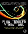 Flow-Induced Vibrations: Classifications and Lessons from Practical Experiences - ISBN 9780081013182