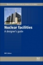 Nuclear Facilities: A Designers Guide - ISBN 9780081019382