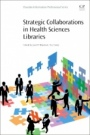 Strategic Collaborations in Health Sciences Libraries - ISBN 9780081022580