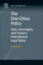The One-China Policy: State, Sovereignty, and Taiwan's International Legal Status - ISBN 9780081023143