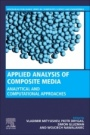 Applied Analysis of Composite Media: Analytical and Computational Results for Materials Scientists and Engineers - ISBN 9780081026700