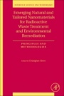 Emerging Natural and Tailored Nanomaterials for Radioactive Waste Treatment and Environmental Remediation: Principles and Methodologies - ISBN 9780081027271