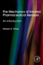 The Mechanics of Inhaled Pharmaceutical Aerosols: An Introduction - ISBN 9780081027493