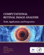 Computational Retinal Image Analysis: Tools, Applications and Perspectives - ISBN 9780081028162