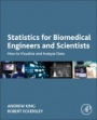 Statistics for Biomedical Engineers and Scientists: How to Visualize and Analyze Data - ISBN 9780081029398