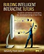 Building Intelligent Interactive Tutors; Student-centered strategies for revolutionizing e-learning - ISBN 9780123735942