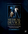 Medical Device Technologies: A Systems Based Overview Using Engineering Standards - ISBN 9780123749765