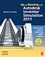 Up and Running with Autodesk Inventor Simulation 2011: A Step-by-Step Guide to Engineering Design Solutions - ISBN 9780123821027