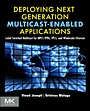 Deploying Next Generation Multicast-enabled Applications: Label Switched Multicast for MPLS VPNs, VPLS, and Wholesale Ethernet - ISBN 9780123849236