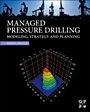 Managed Pressure Drilling; Modeling, Strategy and Planning - ISBN 9780123851246