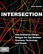 Intersection: How Enterprise Design Bridges the Gap between Business, Technology, and People - ISBN 9780123884350