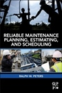 Reliable Maintenance Planning, Estimating, and Scheduling - ISBN 9780123970428