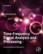 Time-Frequency Signal Analysis and Processing: A Comprehensive Reference - ISBN 9780123984999