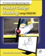 Product Design Modeling using CAD/CAE: The Computer Aided Engineering Design Series - ISBN 9780123985132