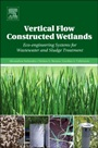 Vertical Flow Constructed Wetlands: Eco-engineering Systems for Wastewater and Sludge Treatment - ISBN 9780124046122