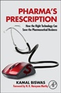 Pharmas Prescription: How the Right Technology Can Save the Pharmaceutical Business - ISBN 9780124076624
