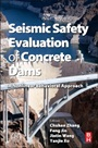 Seismic Safety Evaluation of Concrete Dams: A Nonlinear Behavioral Approach - ISBN 9780124080836