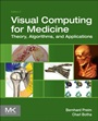 Visual Computing for Medicine: Theory, Algorithms, and Applications - ISBN 9780124158733