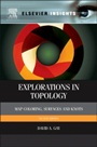Explorations in Topology: Map Coloring, Surfaces and Knots - ISBN 9780124166486