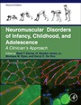 Neuromuscular Disorders of Infancy, Childhood, and Adolescence: A Clinicians Approach - ISBN 9780124170445