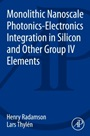 Monolithic Nanoscale Photonics-Electronics Integration in Silicon and Other Group IV Elements - ISBN 9780124199750