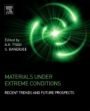 Materials Under Extreme Conditions: Recent Trends and Future Prospects - ISBN 9780128013007