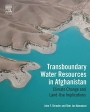 Transboundary Water Resources in Afghanistan: Climate Change and Land-Use Implications - ISBN 9780128018866